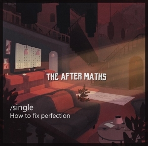Νέο single: The After Maths - Ηοw to fix perfection
