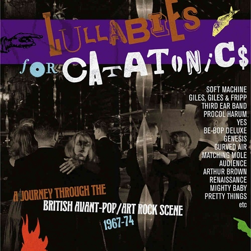 V/A – Lullabies for Catatonics - A Journey Through the British Avant-Pop / Art Rock Scene 1967-74 (Grapefruit Records, 2019)