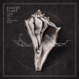 Robert Plant – Lullaby and ...The Ceaseless Roar (Nonesuch / Warner Bros. Records, 2014)