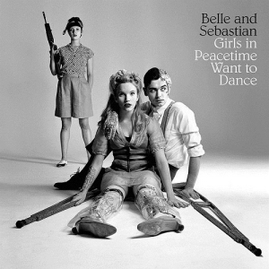 Belle & Sebastian – Girls in Peacetime Want to Dance (Rough Trade, 2015)
